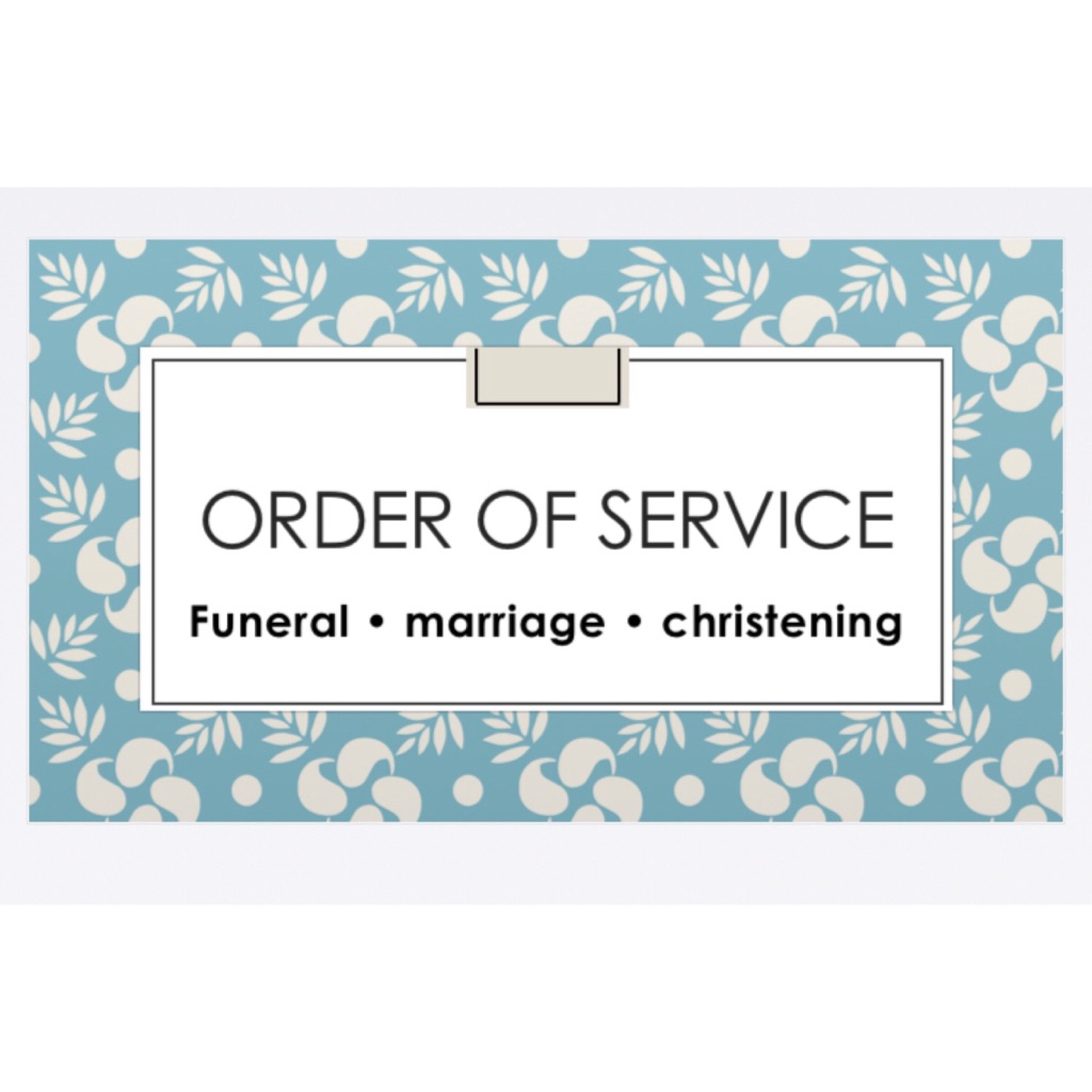 Order of service- funeral/ marriage/ christenings
