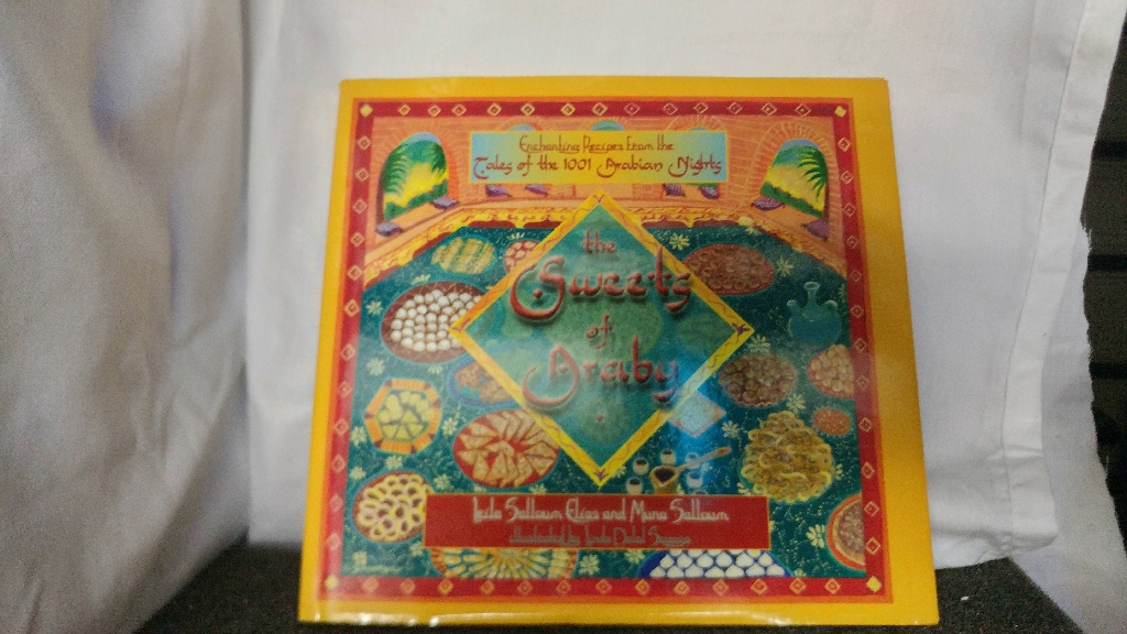 The Sweets of Araby : Enchanting Recipes from the Tales of the 1001 Arabian Nights by Leila Salloum Elias and Muna Salloum
