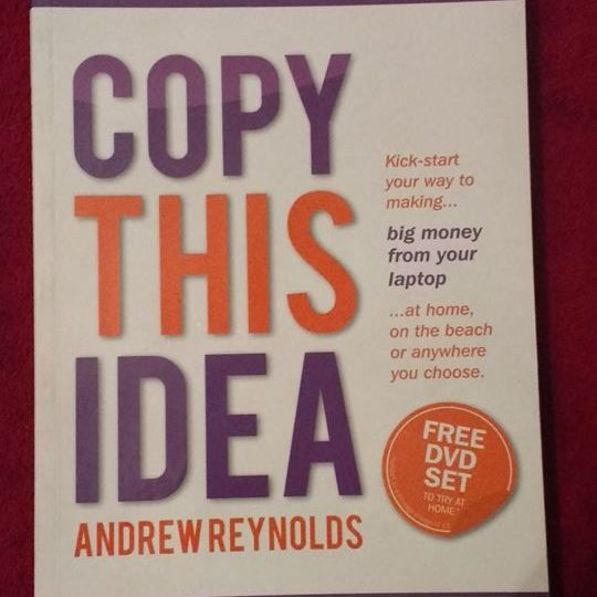 Copy This Idea: Kick-start Your Way to Making Big Money from Your Laptop - Andrew Reynolds