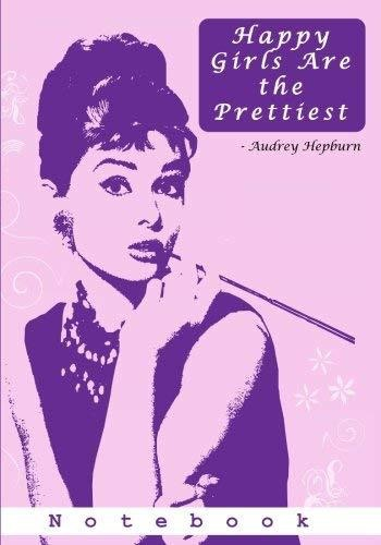 Happy girls are the prettiest- Audrey Hepburn: A notebook and journey for creative and mindfulness