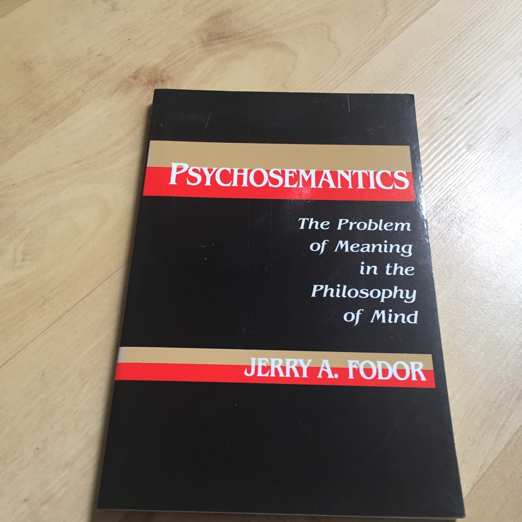Psychosemantics: The Problem of Meaning in the Philosophy of Mind by Jerry A Fodor